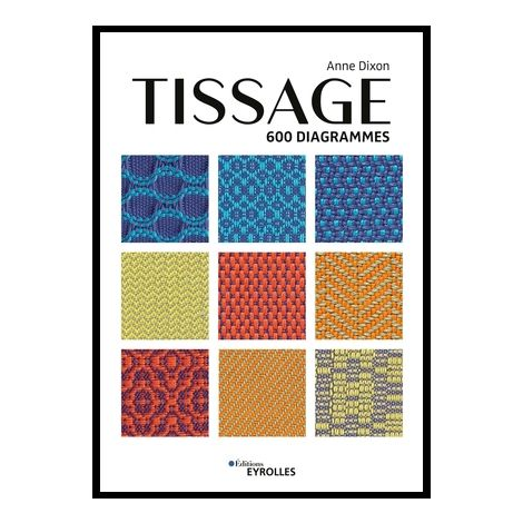 Tissage 600 diagrammes par Anne Dixon